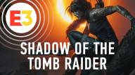 E3 2018. Видеопревью игры Shadow of the Tomb Raider