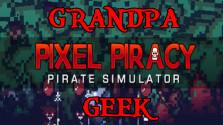 [Согревающее инди] Pixel Piracy от Grandpa Geek