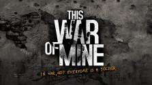 This War of Mine. Об игре и о войне
