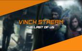 [Vinch Stream] The Last of Us