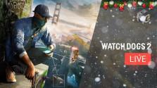 [Запись стрима] Watch Dogs 2 (17.12.16 | 18:00 МСК)