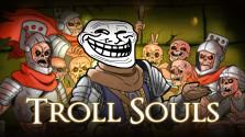 TROLL SOULS ✪ ТРОЛЛИНГ ВТОРЖЕНЦЕВ