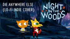 Night in the Woods — Die Anywhere Else Lo-Fi Indie Cover