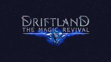 Ранняя встреча с Driftland: The Magic Revival