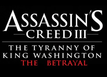 Assassin's Creed 3: The Tyranny of King Washington - The Betrayal