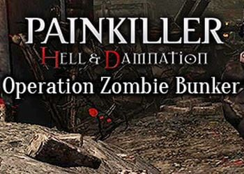 "Painkiller: Hell & Damnation - Operation ""Zombie Bunker"""