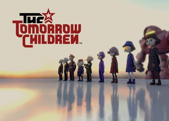 The Tomorrow Children. Вперёд, к светлому будущему!