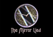 Mirror Lied, The