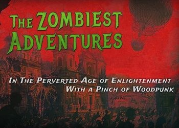 Zombiest Adventures In The Perverted Age of Enlightenment With a Pinch of Woodpunk, The