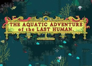 Aquatic Adventure of the Last Human, The