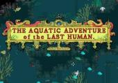 The Aquatic Adventure of the Last Human: +1 трейнер