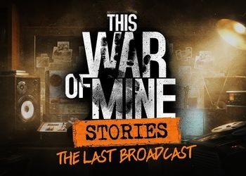 This War of Mine: Stories - The Last Broadcast