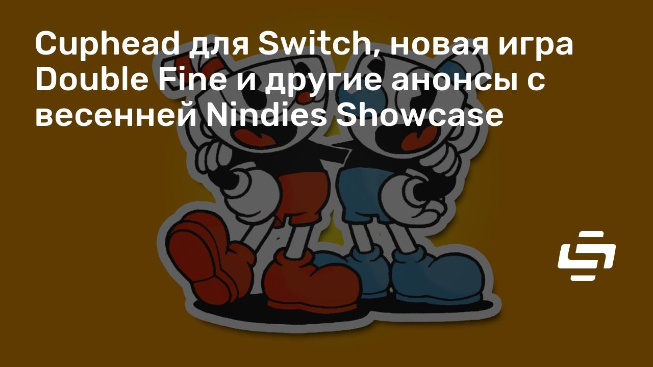 Cuphead для Switch, новая игра Double Fine и другие анонсы с весенней Nindies Showcase