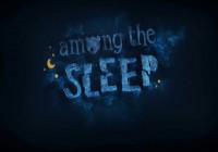 Детская сказка на ночь. Обзор «Among the sleep»