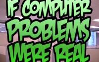 Если бы компьютерные проблемы были реальными