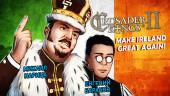 Crusader Kings 2. Make Ireland Great Again!